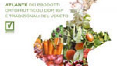 Atlante dei prodotti ortofrutticoli DOP, IGP e tradizionali del Veneto