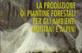 La produzione di piantine forestali per gli ambienti montani e alpini