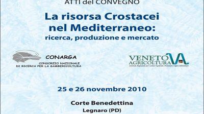 Atti del Convegno 25 e 26 novembre 2010 – La risorsa Crostacei nel Mediterraneo: ricerca, produzione e mercato