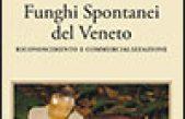 Funghi spontanei del Veneto (Seconda edizione)