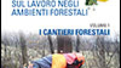 La gestione della sicurezza sul lavoro negli ambienti forestali – Vol.1: I cantieri forestali